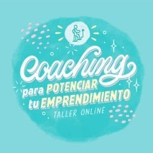 Coaching para potenciar tu emprendimiento - Taller Online